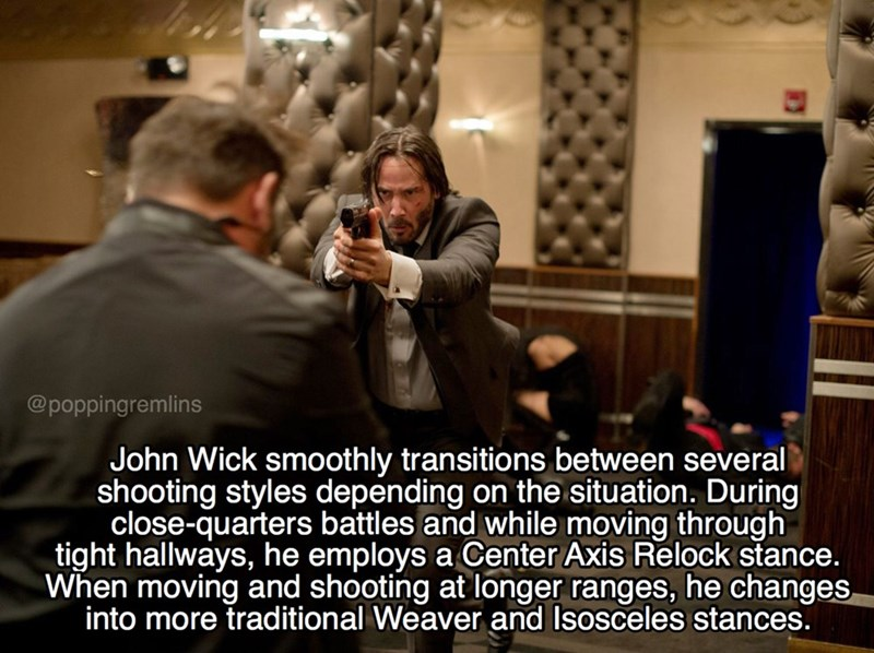 Photo caption - @poppingremlins John Wick smoothly transitions between several shooting styles depending on the situation. During close-quarters battles and while moving through tight hallways, he employs a Center Axis Relock stance. When moving and shooting at longer ranges, he changes into more traditional Weaver and Isosceles stances.