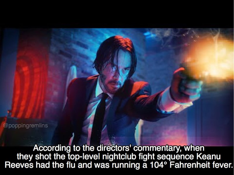 Movie - @poppingremlins According to the directors' commentary, when they shot the top-level nightclub fight sequence Keanu Reeves had the flu and was running a 104° Fahrenheit fever.