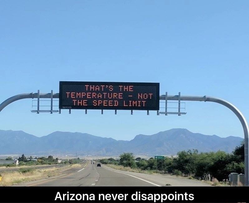 Road trip - THAT'S THE TEMPERATURE-NOT THE SPEED LIMIT Arizona never disappoints