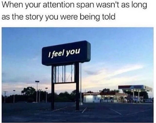 Text - When your attention span wasn't as long as the story you were being told I feel you