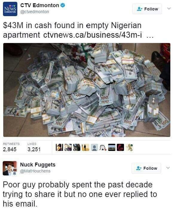 Meme - $43 million dollars found in empty Nigerian apartment, tweet making a joke about nigerian scammers.