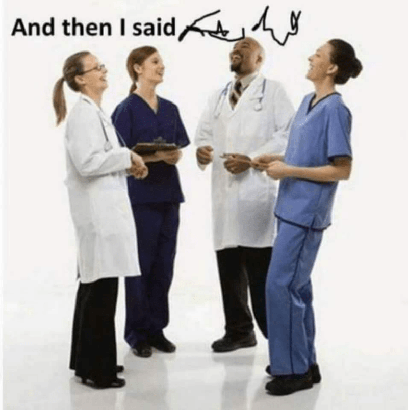 "Doctors and nurses laughing together. Quote says ""and then i said"" followed by the scribble scrabble of doctor's handwriting."