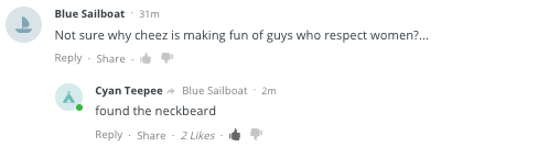 memes - Text - Blue Sailboat 31m why cheez is making fun of guys who respect women?... Not sure Reply Share Cyan Teepee Blue Sailboat 2m found the neckbeard Reply Share 2 Likes
