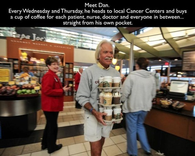 Product - Meet Dan. Every Wednesday and Thursday. he heads to local Cancer Centers and buys a cup of coffee for each patient, nurse, doctor and everyone in between.. straight from his own pocket. pe Joes