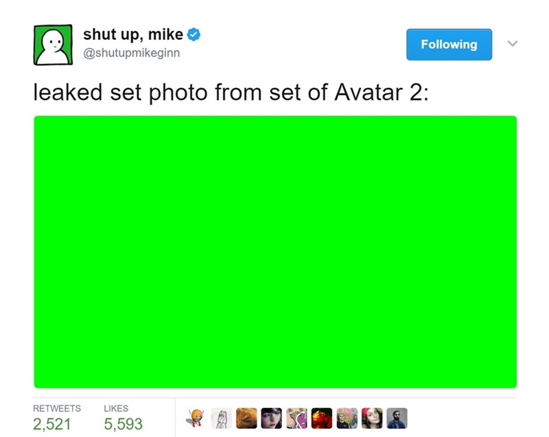 Green - shut up, mike Following @shutupmikeginn leaked set photo from set of Avatar 2: RETWEETS LIKES 2,521 5,593