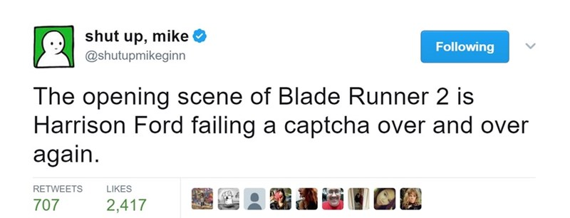 Text - shut up, mike Following @shutupmikeginn The opening scene of Blade Runner 2 is Harrison Ford failing a captcha over and over again RETWEETS LIKES 707 2,417