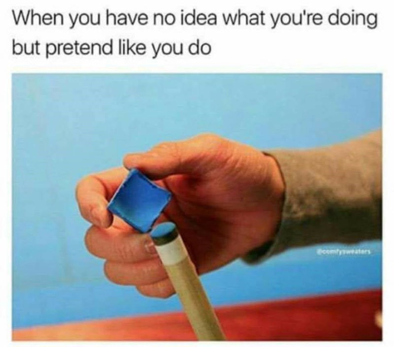 Man using chalk on cue meme - when people pretend like they know what they are doing.