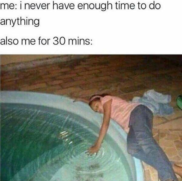 "Caption reads "" i never have enough time to do anything,"" image features girl at pool of water wasting time for 30 minutes."