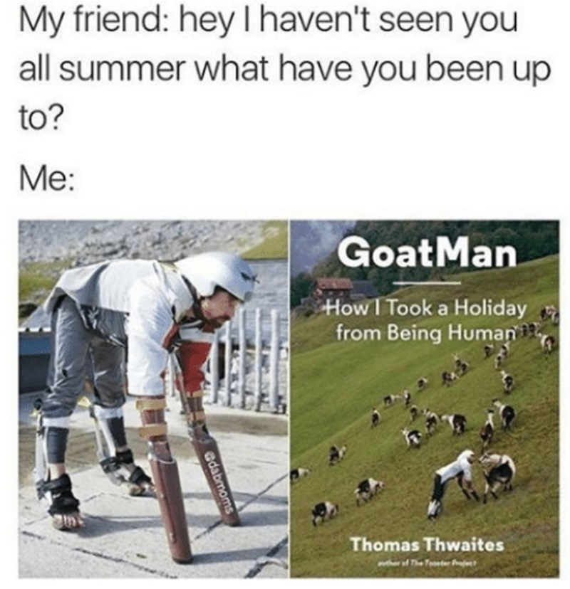 meme about spending the summer among goats with pic of man standing on stilts