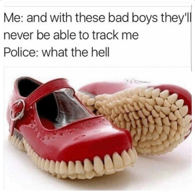 meme about confusing the police by wearing shoes that leave teeth marks instead of footprints