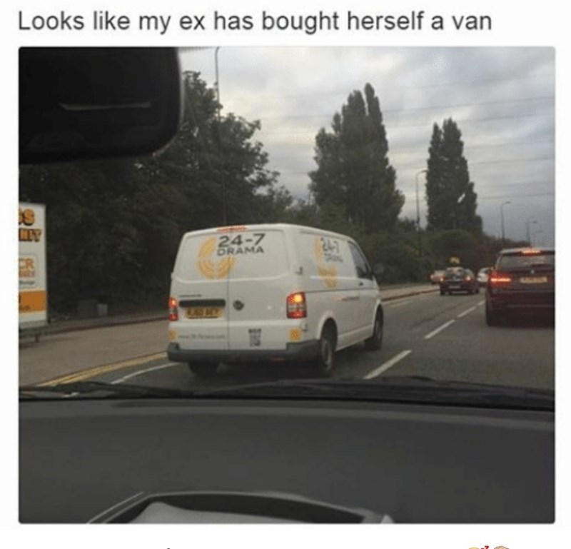 "meme about former girlfriends with pic of van with the phrase ""24 7 drama"" written on it"