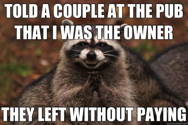 Raccoon meme about leaving before paying at the pub.