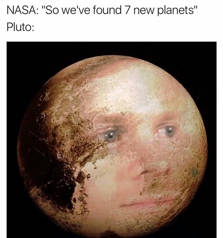 Announcement that NASA has located 7 new planets, photo superimposed on the surface of Pluto with a frustrated expression.