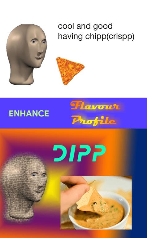 Organism - cool and good having chipp(crispp) Flavour ENHANCE Profile PP
