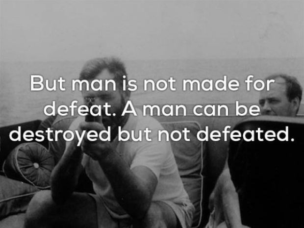 Text - But man is not made for defeat. A man can be destroyed but not defeated.