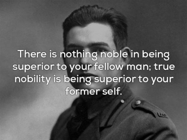 Text - There is nothing noble in being superior to your fellow man; true nobility is being superior to your former self.