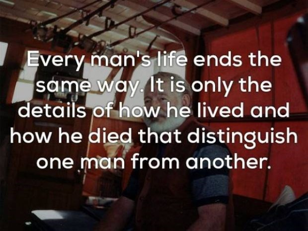 Text - Every man's life ends the same way It is only the details of how he lived and how he died that distinguish one man from another.