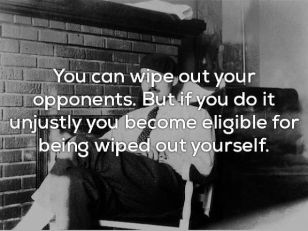 Text - You can wipe,out your opponents. Butifyou do it unjustly you become eligible for being wiped out yourself.