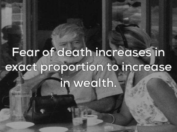 Photography - Fear of death increases in exact proportion to increase in wealth.