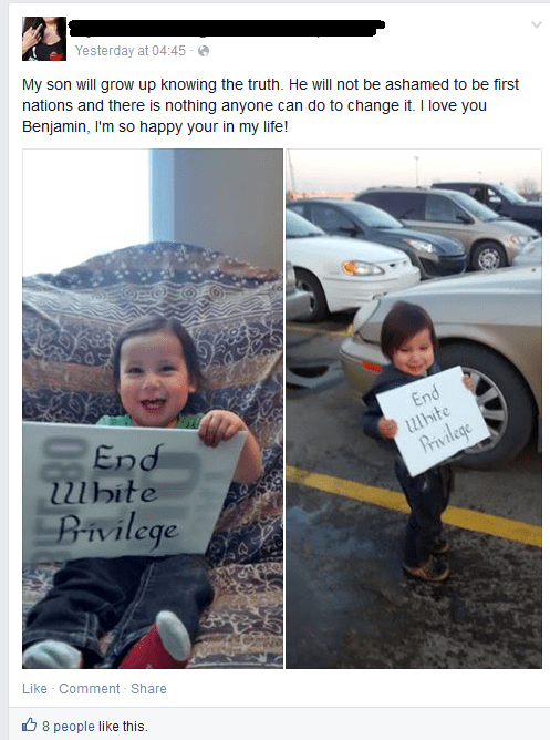 Text - Yesterday at 04:45 My son will grow up knowing the truth. He will not be ashamed to be first nations and there is nothing anyone can do to change it. I love you Benjamin, I'm so happy your in my life! End hite Privilege End lbite Bivilege Like Comment Share 8 people like this.