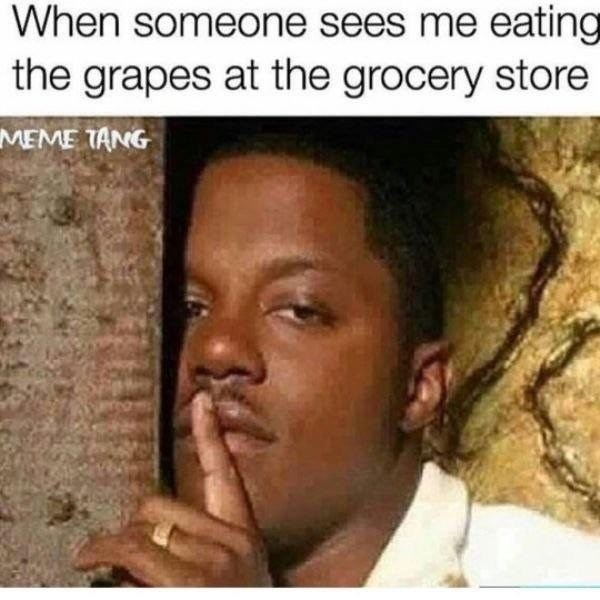 Funny meme about when someone sees you eating grapes at the grocery store, finger over mouth to show it is a secret.