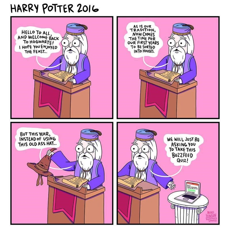 Cartoon - HARRY POTTER 2016 AS IS ouR TRADITION, Now COMES THE TIME FOR oUR FIRST YEARS To BE SORTED INTO HOUSES HELLO To ALL, AND WELCOME BACK To HOGWARTS! I HOPE You ENJOYED THE FEAST... BUT THIS YEAR, INSTEAD OF USING THIS OLD ASS HAT... WE WILL JUST BE ASKING YOU To TAKE THIS Bu2Z FEED QUIZ! www ssnTS MIKE HINSON BUZZFEED COMICS