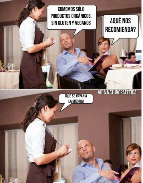 cuando vas a un restaurante y eres muy exigente con la comida