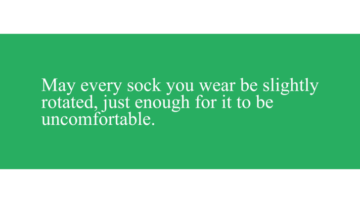 Wishing enemies to have unforgettable sock configurations so that they know they are bad.