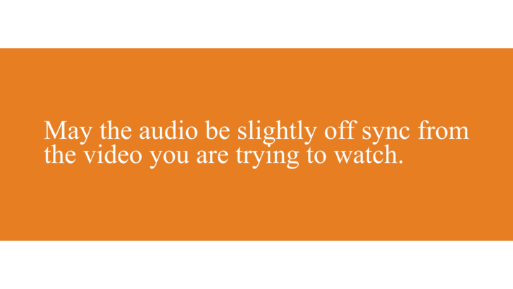 Wishing the worst on someone who deserves it would be that the video and audio are always a bit out of sync.