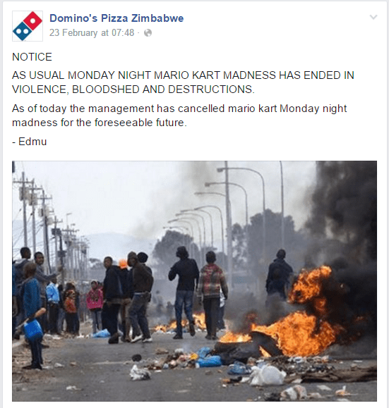 Pollution - Domino's Pizza Zimbabwe 23 February at 07:48 - NOTICE AS USUAL MONDAY NIGHT MARIO KART MADNESS HAS ENDED IN VIOLENCE, BLOODSHED AND DESTRUCTIONS As of today the management has cancelled mario kart Monday night madness for the foreseeable future. - Edmu