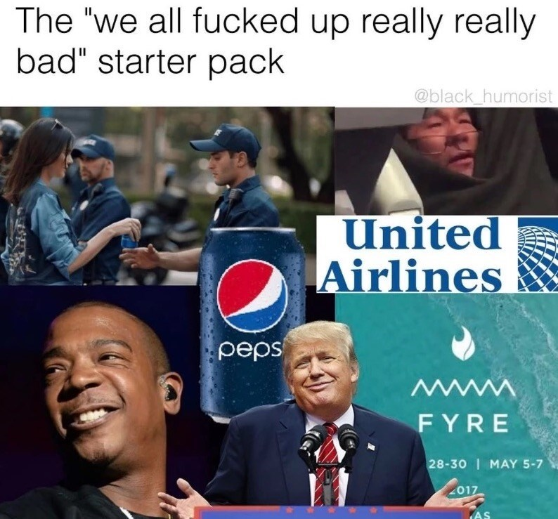 A funny meme that features the perpetrators of PR disasters: Pepsi, Fyre Festival, Donald Trump, United Airlines.