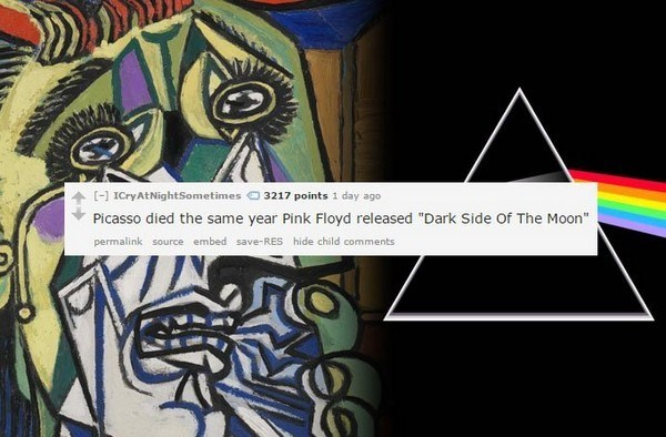 """Psychedelic art - 3217 points 1 day ago [] ICryAtNightSometimes Picasso died the same year Pink Floyd released """"Dark Side Of The Moon"""" permalink source embed save-RES hide child comments"""