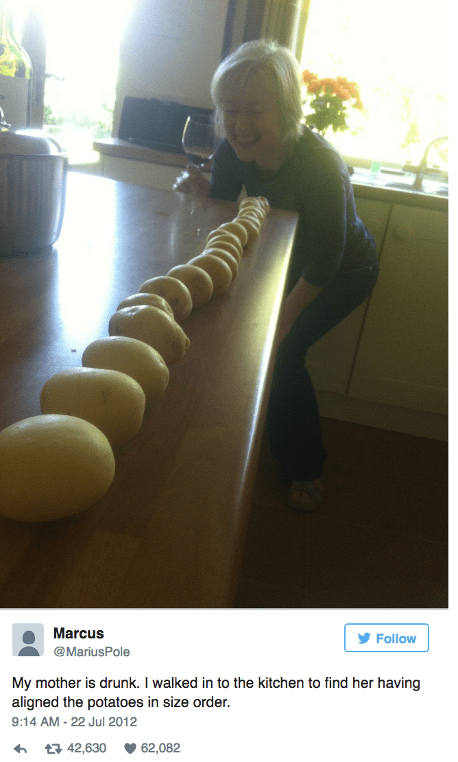 Mom gets drunk and tries to align potatoes in size order.