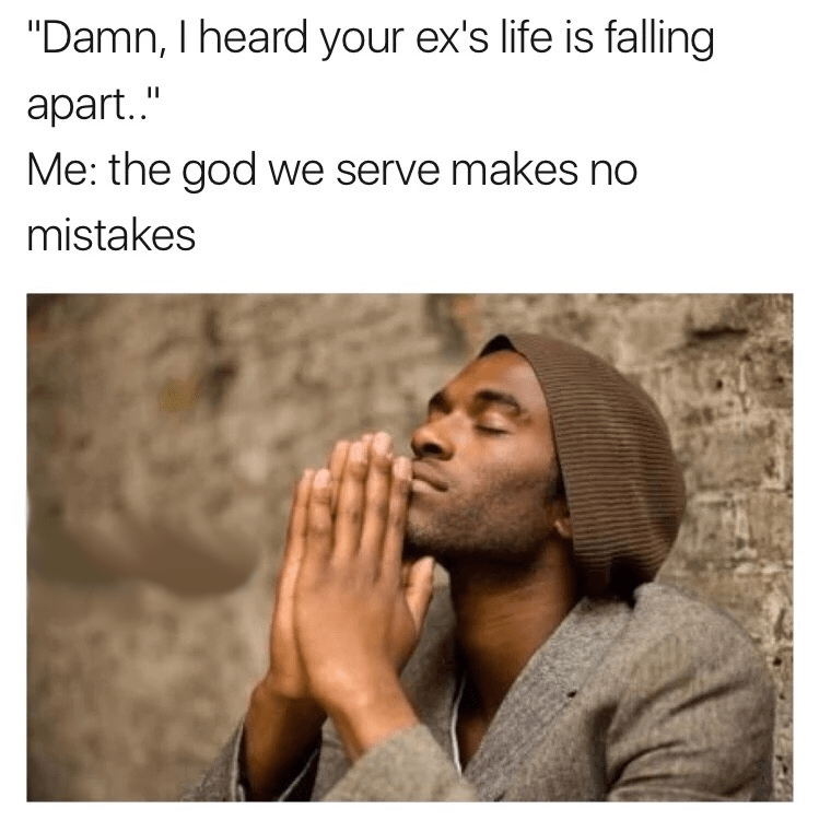 Funny meme about ex's life falling apart and a black man in prayer form with eyes closed and a large, loose brown hat.