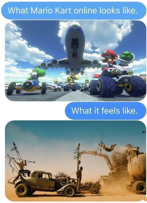 Funny memes - Mario Kart online looks heavenly, while it feels like Mad Max Fury Road.