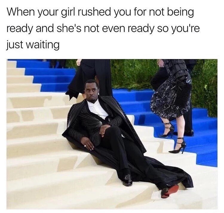 Puff Daddy meme - Sean Combs chills out on stairs dressed to the nines. Funny caption about how it is like this when your girl rushes you to be ready but she not.