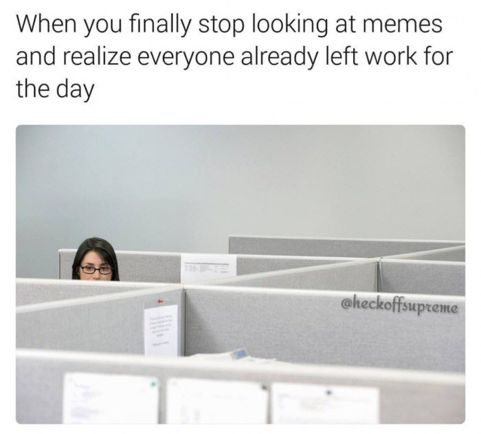Dank meme about looking at memes at work after everyone has already left.