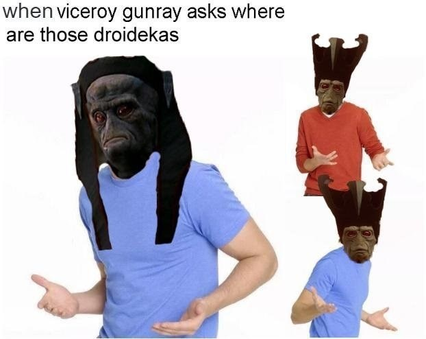 Human - when viceroy gunray asks where are those droidekas