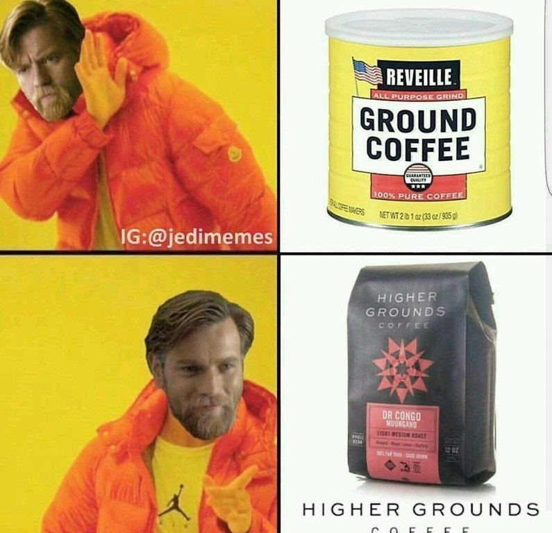 Yellow - REVEILLE ALL PURPOSE GRI ND GROUND COFFEE CUARANTEES cuALITY L00% PURE COFFEE A MAGERS 1NET WT 201 02 (33 /935) IG:@jedimemes HIGHER GROUNDS COFFEE DR CONGO MUUNGAND ICTWE AST 12 02 HIGHER GROUNDS