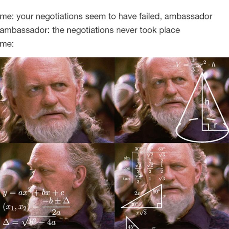 Facial expression - me: your negotiations seem to have failed, ambassador ambassador: the negotiations never took place me: 2.h 3 30% V2 V3 60° sin 2 1 COs 2 V3 tan + bx + c -b±A 60 y= ax 2  (21, 2 30% 2a v3 45
