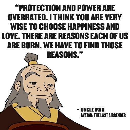 Uncle Iroh talking about choosing love and happiness over protection and power.