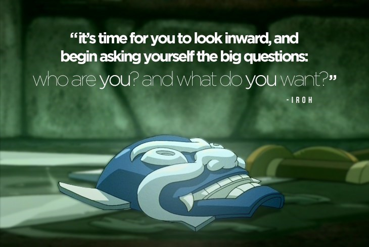 Uncle Iroh talking about how it's time to look inward.