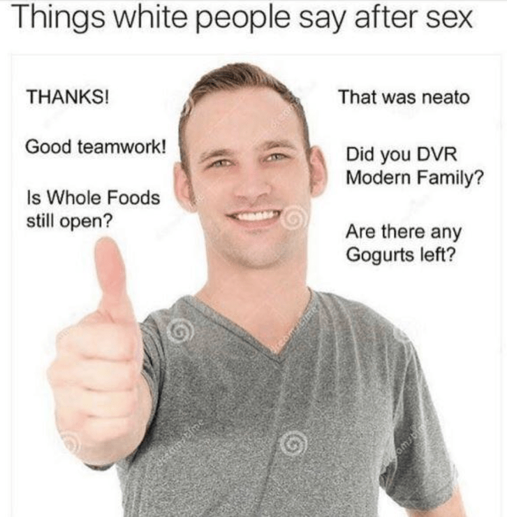 Funny meme things white people say after sex