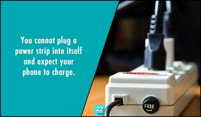 Product - You cannot plug power strip into itself and expect your phone to charge. FUSE 22 WORDS