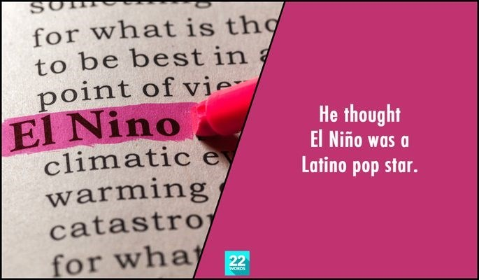 Text - for what is tho to be best in point of vie El Nino climatic e warming catastro for whay He thought El Niño was a Latino pop star. 22 WORDS