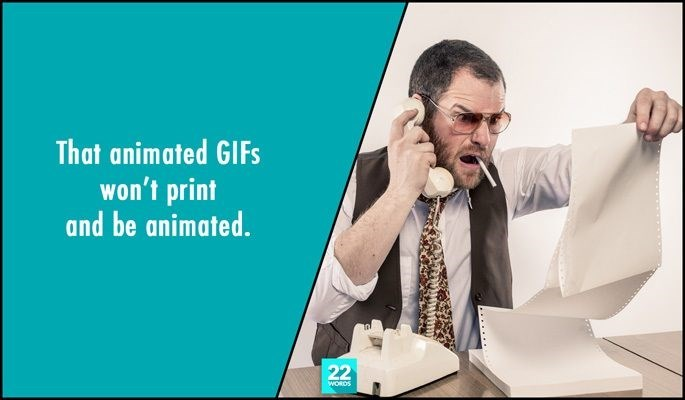 Text - That animated GIFS won't print and be animated. 22 WORDS