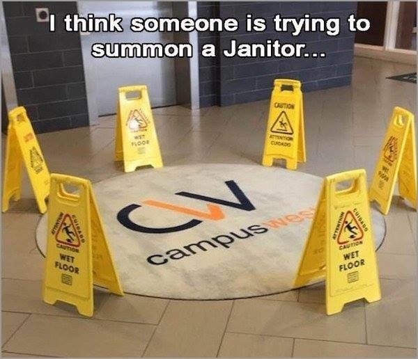 Yellow - I think someone is trying to summon a Janitor... CAUTION CUDDO CAUTION WET CAUTION campus ve WET FLOOR FLOOR CUIDADS NONANELI