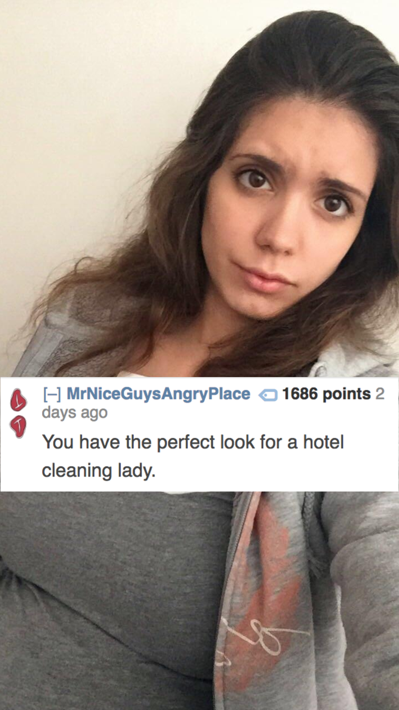 Hair - 1686 points 2 H MrNiceGuysAngryPlace days ago You have the perfect look for a hotel cleaning lady.