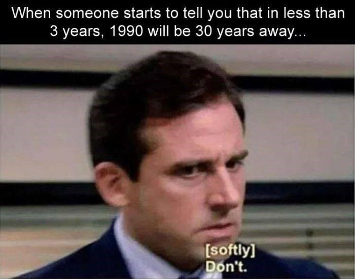 Michael scott doesnt want to admit that 30 years have passed, funny meme.
