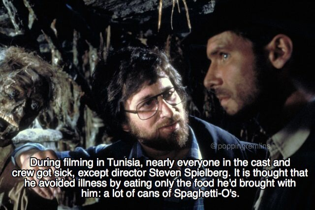 Human - poppingremins During filming in Tunisia, nearly everyone in the cast and crew got sick, except director Steven Spielberg. It is thought that he avoided illness by eating only the food he'd brought with him: a lot of cans of Spaghetti-O's.